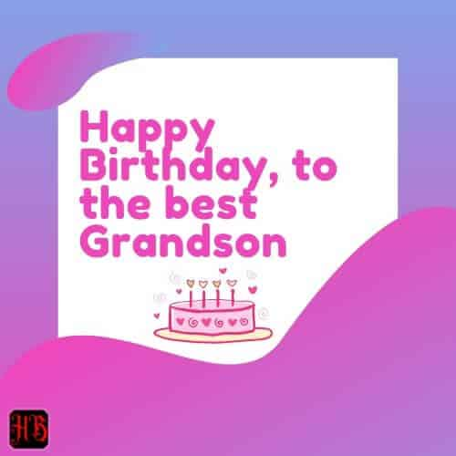 Happy Birthday, to the best Grandson