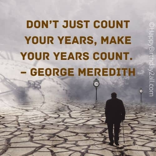 Don't just count your years. quote by George Meredith
