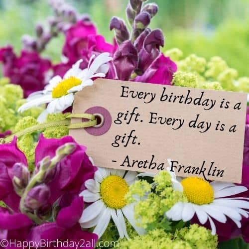 Every birthday is a gift quote by Aretha Franklin