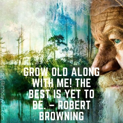 The best is yet to be quote by Robert Browning