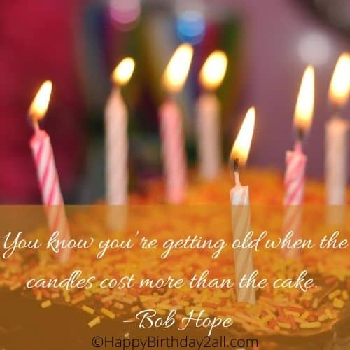 getting old when candles cost more than the cake quote by Bob Hope