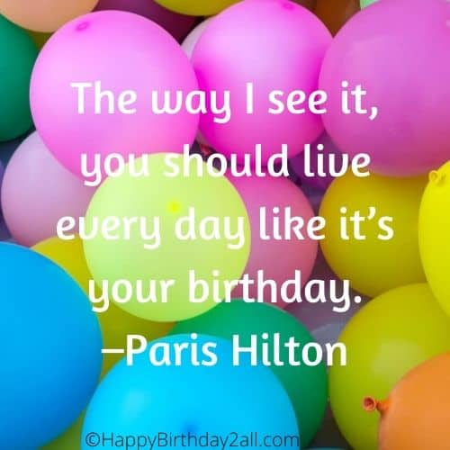 live every day like it's your birthday quote by Paris Hilton