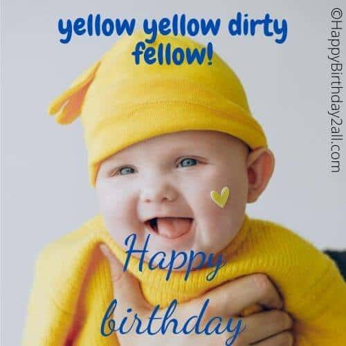 yellow yellow dirty fellow! happy birthday