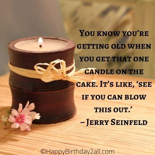 you're getting old birthday quote by Jerry Seinfeld