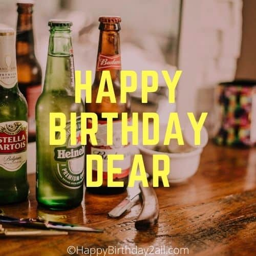 HAPPY BIRTHDAY DEAR get drunk