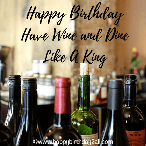 Happy Birthday Have Wine & Dine Like A King