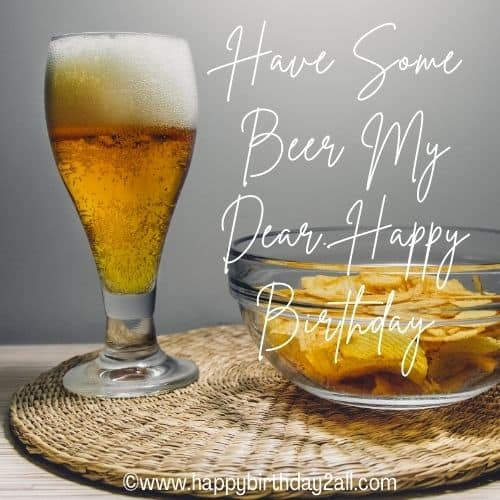 Have Some Beer My Dear. Happy Birthday
