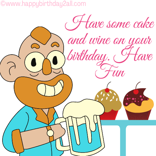 Have some cake and wine on your birthday. Have Fun