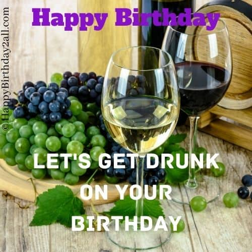 Let's Get drunk on your birthday