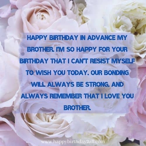 Happy birthday in advance my brother